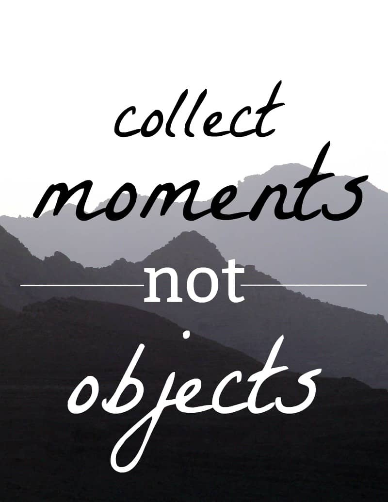"Printable with quote ""collect moments not objects"""